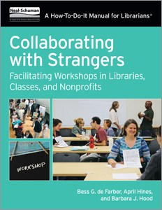 Collaborating with Strangers: Facilitating Workshops in Libraries, Classes, and Nonprofits Bess G. de Farber, April Hines, and Barbara J. Hood
